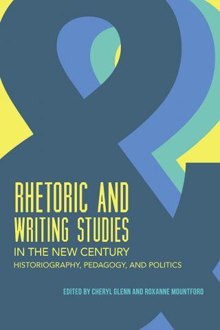 Rhetoric and Writing Studies in the New Century
