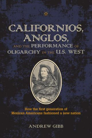 Californios, Anglos, and the Performance of Oligarchy in the U.S. West