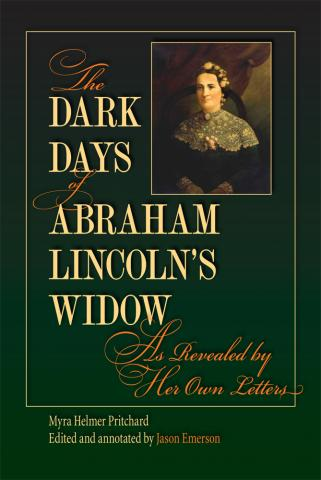 The Dark Days of Abraham Lincoln's Widow, as Revealed by Her Own Letters