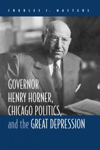 Governor Henry Horner, Chicago Politics, and the Great Depression